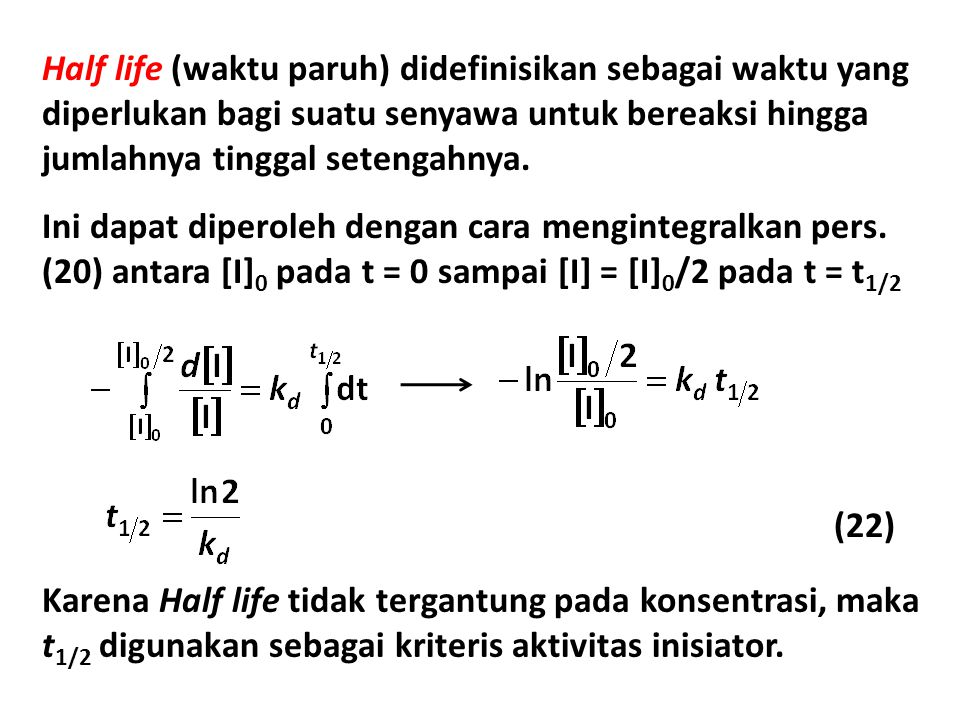 Half life (waktu paruh) didefinisikan sebagai waktu yang diperlukan bagi suatu senyawa untuk bereaksi hingga jumlahnya tinggal setengahnya. Ini dapat