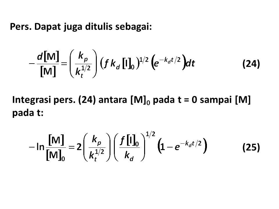 Pers. Dapat juga ditulis sebagai: Integrasi pers. (24) antara [M] 0 pada t = 0 sampai [M] pada t: (24) (25)