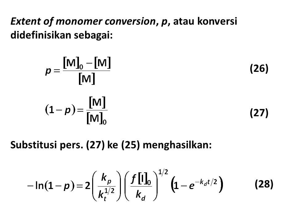 Extent of monomer conversion, p, atau konversi didefinisikan sebagai: (26) (27) Substitusi pers. (27) ke (25) menghasilkan: (28)