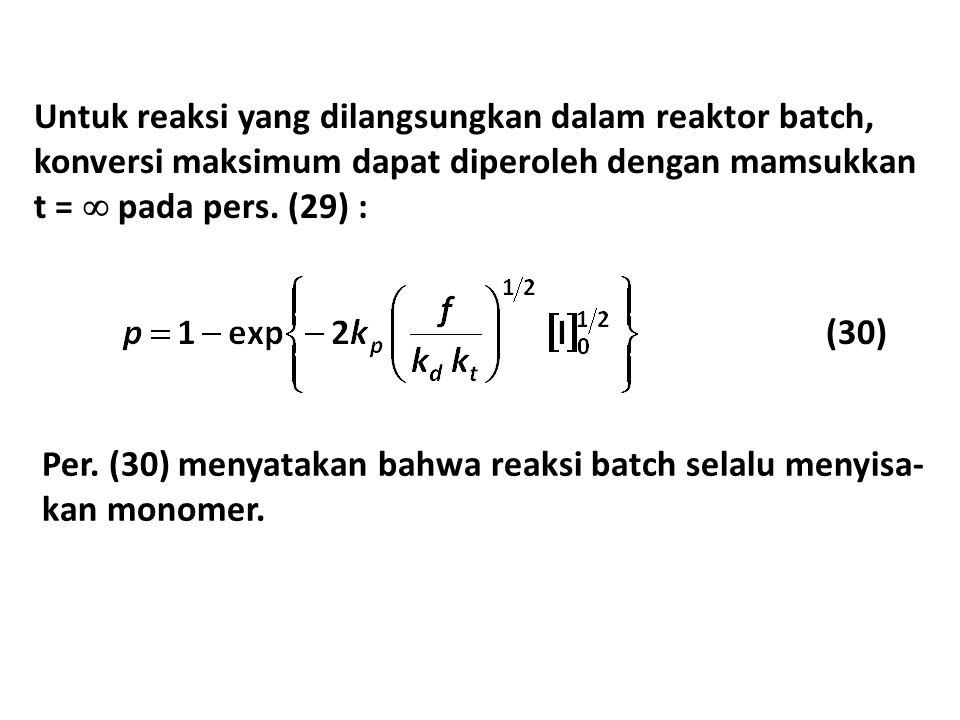 Untuk reaksi yang dilangsungkan dalam reaktor batch, konversi maksimum dapat diperoleh dengan mamsukkan t =  pada pers. (29) : (30) Per. (30) menyata