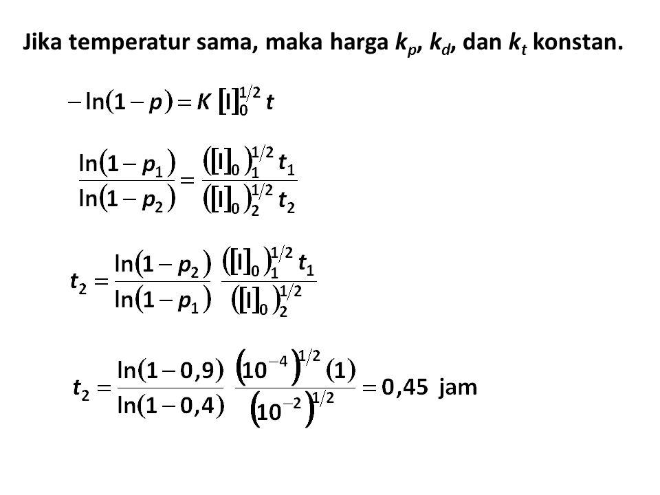 Jika temperatur sama, maka harga k p, k d, dan k t konstan.