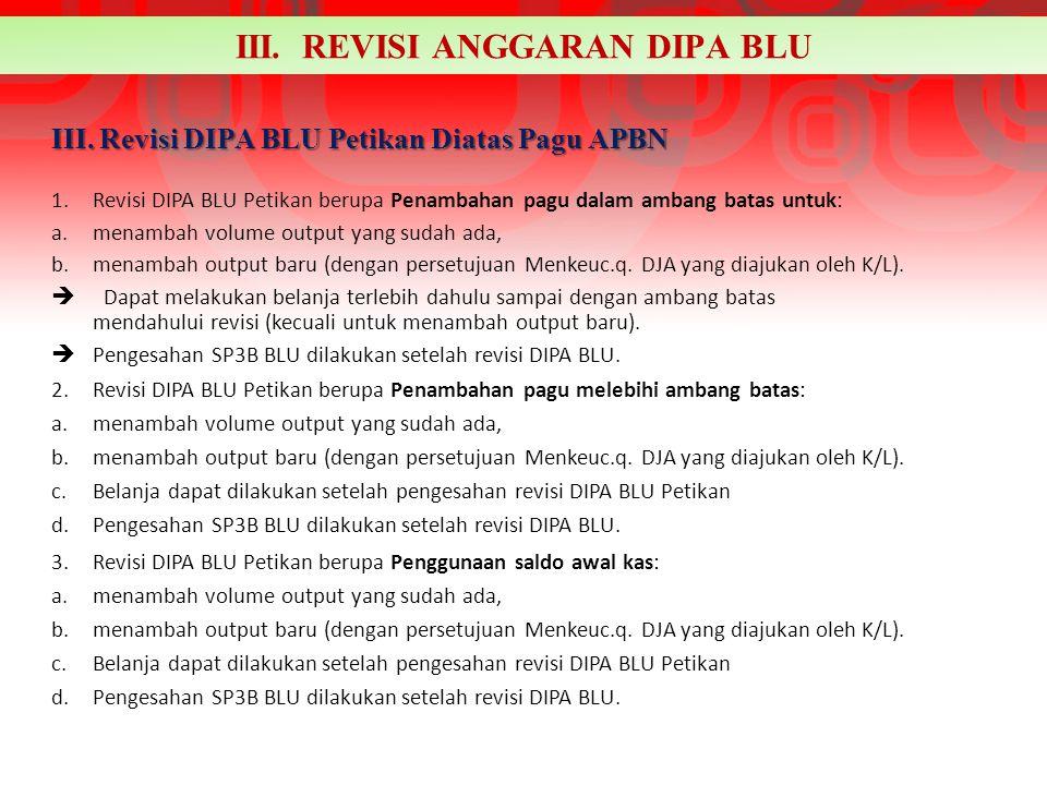 III. Revisi DIPA BLU Petikan Diatas Pagu APBN 1.Revisi DIPA BLU Petikan berupa Penambahan pagu dalam ambang batas untuk: a.menambah volume output yang