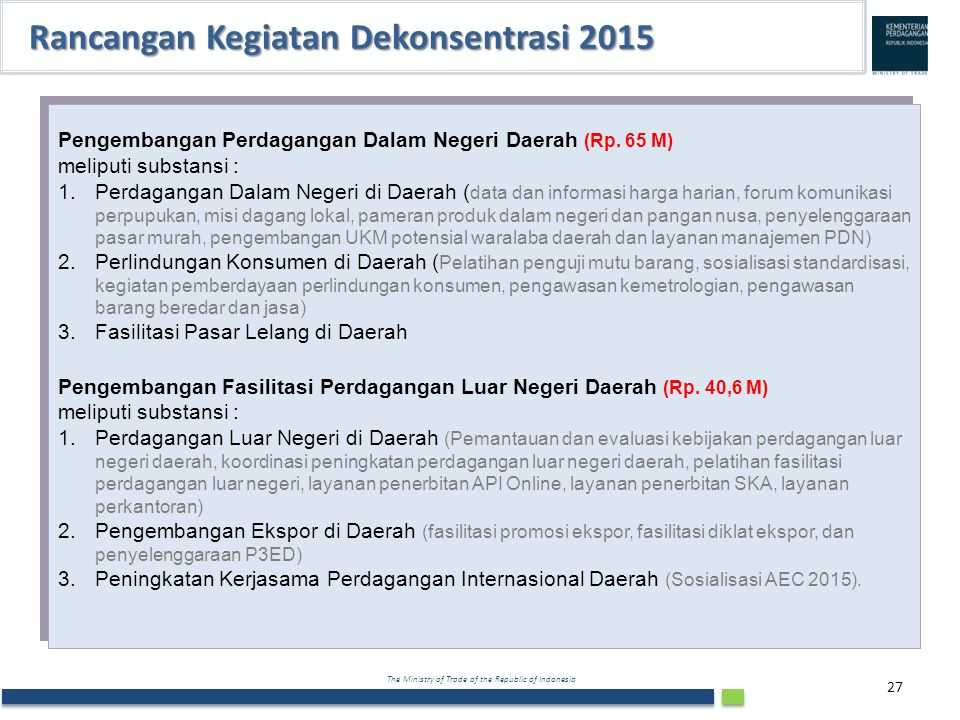 The Ministry of Trade of the Republic of Indonesia 27 Pengembangan Perdagangan Dalam Negeri Daerah (Rp. 65 M) meliputi substansi : 1.Perdagangan Dalam