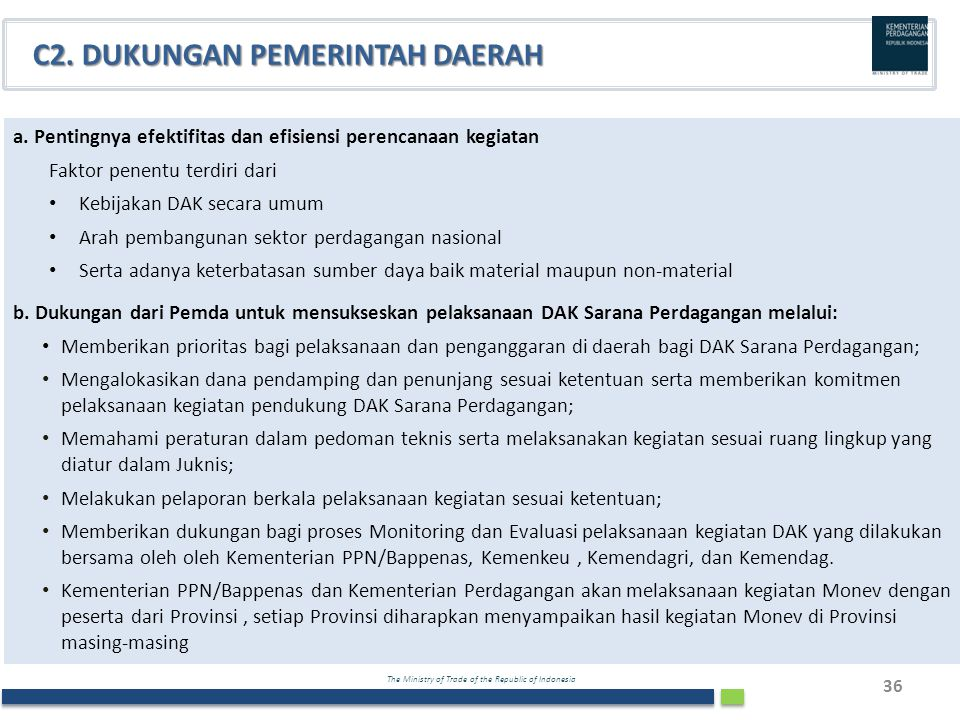 The Ministry of Trade of the Republic of Indonesia 36 C2. DUKUNGAN PEMERINTAH DAERAH a. Pentingnya efektifitas dan efisiensi perencanaan kegiatan Fakt