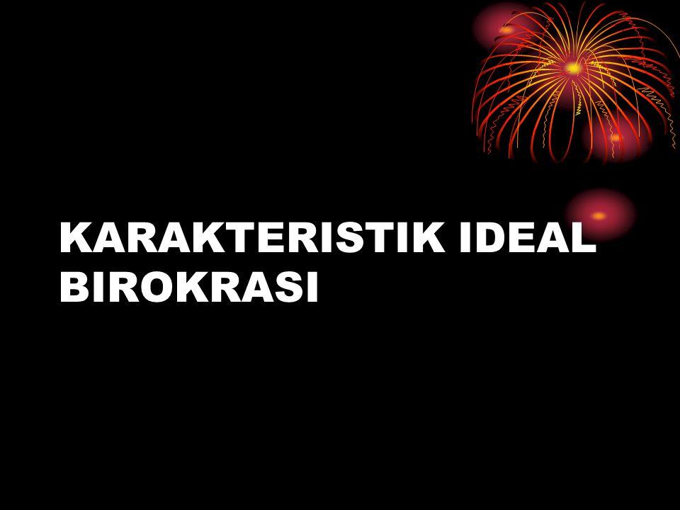 KARAKTERISTIK IDEAL BIROKRASI