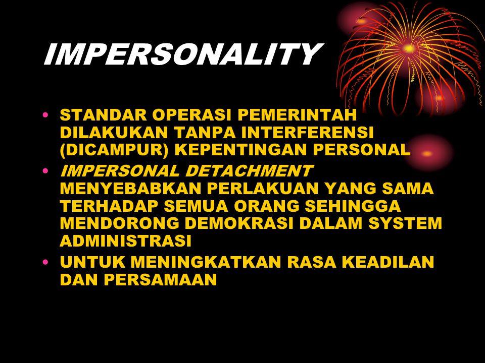 IMPERSONALITY STANDAR OPERASI PEMERINTAH DILAKUKAN TANPA INTERFERENSI (DICAMPUR) KEPENTINGAN PERSONAL IMPERSONAL DETACHMENT MENYEBABKAN PERLAKUAN YANG