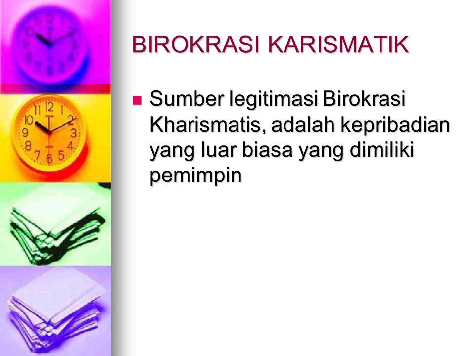 BIROKRASI KARISMATIK Sumber legitimasi Birokrasi Kharismatis, adalah kepribadian yang luar biasa yang dimiliki pemimpin Sumber legitimasi Birokrasi Kh