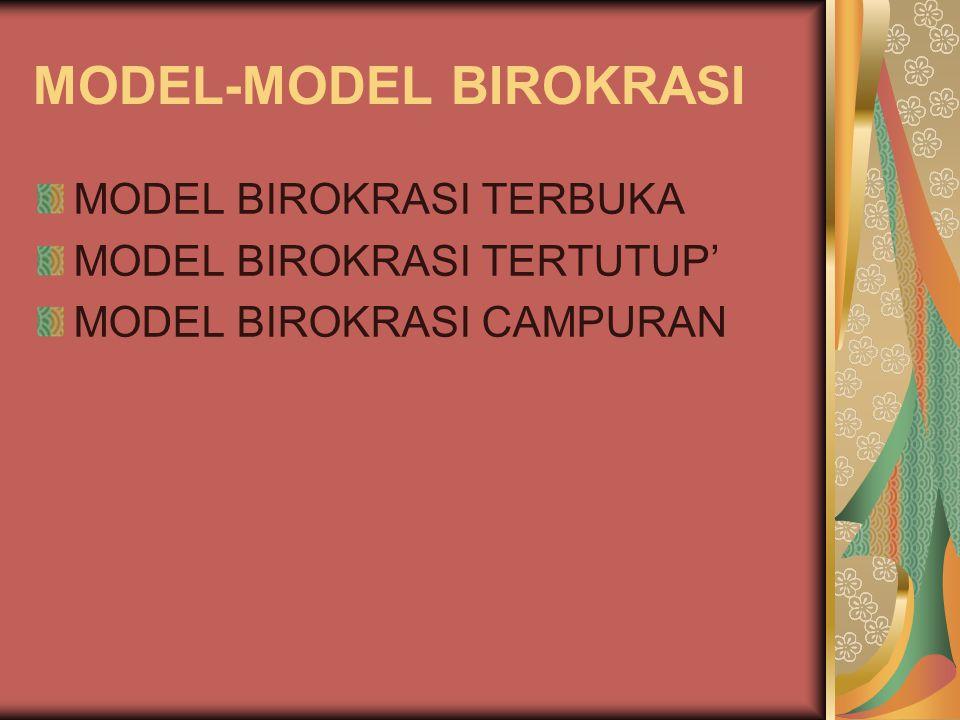 MODEL-MODEL BIROKRASI MODEL BIROKRASI TERBUKA MODEL BIROKRASI TERTUTUP' MODEL BIROKRASI CAMPURAN