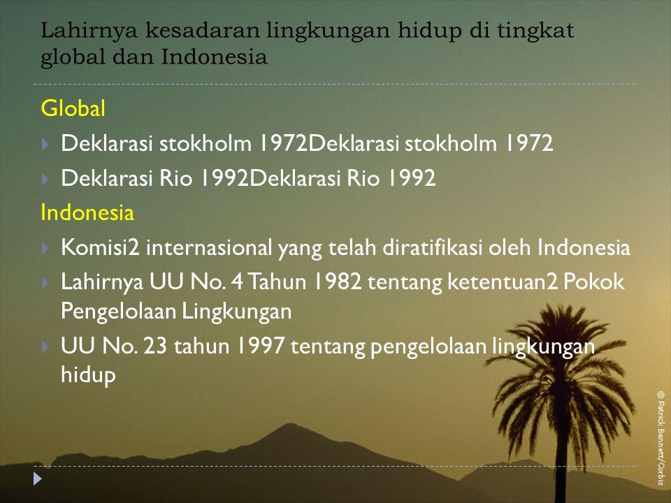 Lahirnya kesadaran lingkungan hidup di tingkat global dan Indonesia Global  Deklarasi stokholm 1972Deklarasi stokholm 1972  Deklarasi Rio 1992Deklar