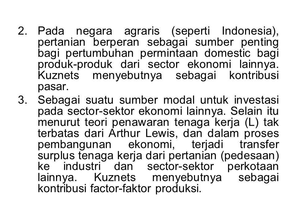 2.Pada negara agraris (seperti Indonesia), pertanian berperan sebagai sumber penting bagi pertumbuhan permintaan domestic bagi produk-produk dari sect