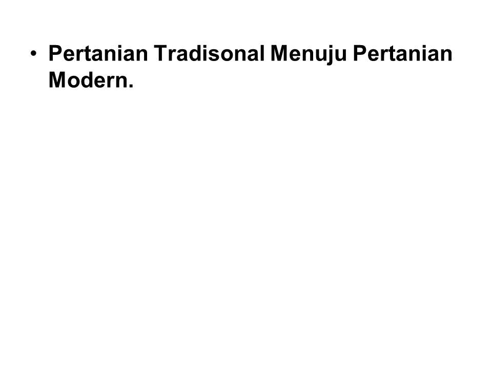 Pertanian Tradisonal Menuju Pertanian Modern.