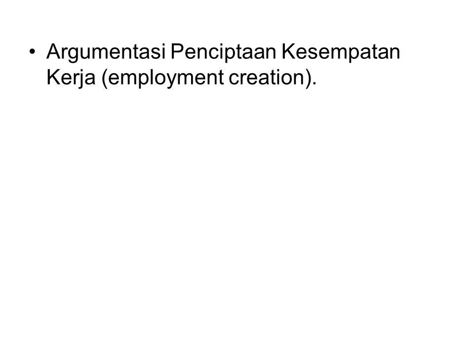 Argumentasi Penciptaan Kesempatan Kerja (employment creation).