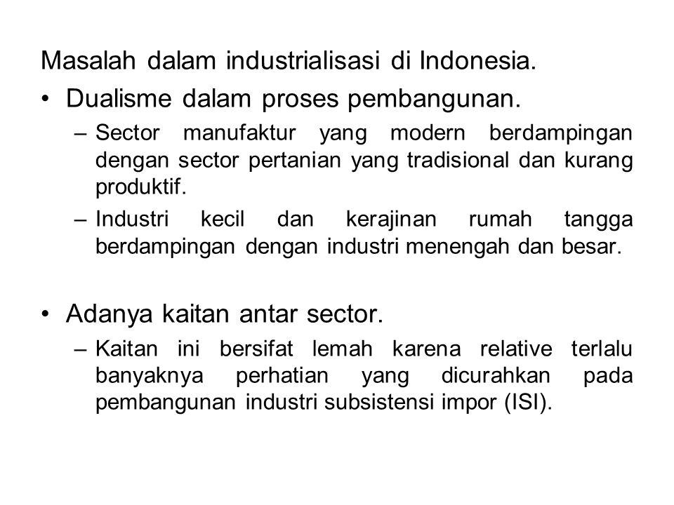 Masalah dalam industrialisasi di Indonesia. Dualisme dalam proses pembangunan. –Sector manufaktur yang modern berdampingan dengan sector pertanian yan