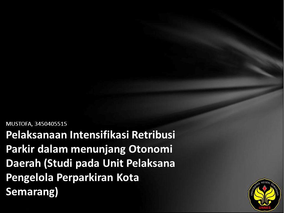 MUSTOFA, 3450405515 Pelaksanaan Intensifikasi Retribusi Parkir dalam menunjang Otonomi Daerah (Studi pada Unit Pelaksana Pengelola Perparkiran Kota Semarang)