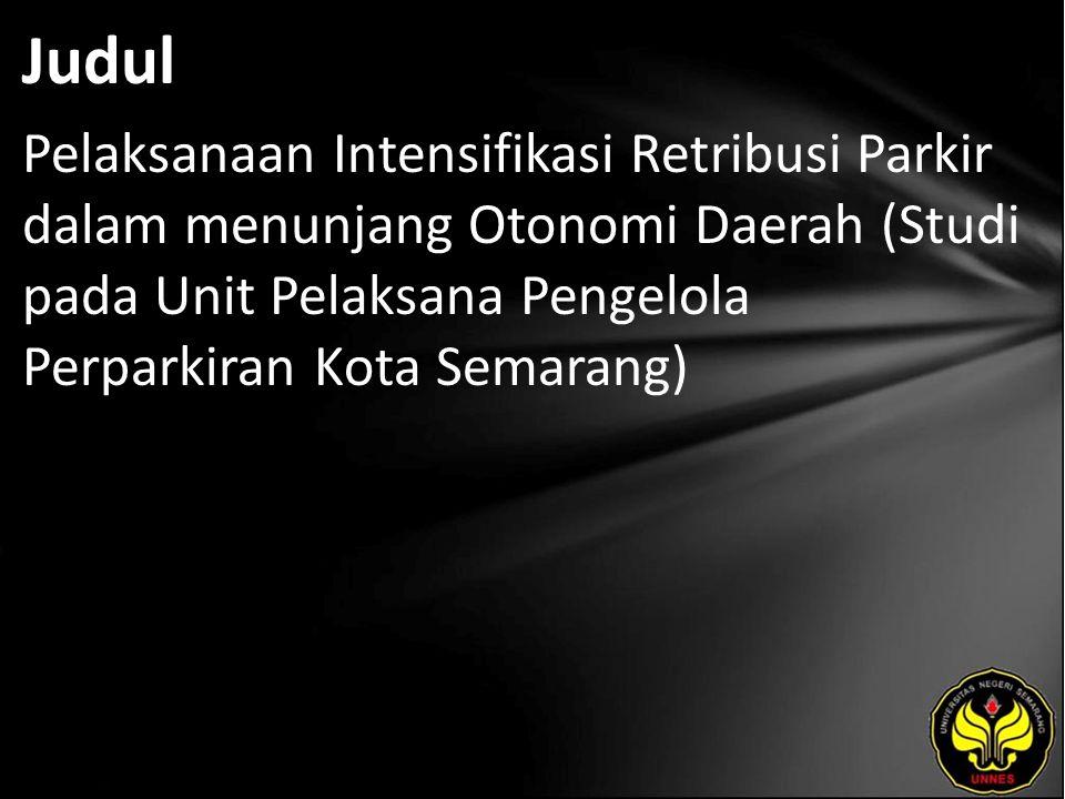 Judul Pelaksanaan Intensifikasi Retribusi Parkir dalam menunjang Otonomi Daerah (Studi pada Unit Pelaksana Pengelola Perparkiran Kota Semarang)