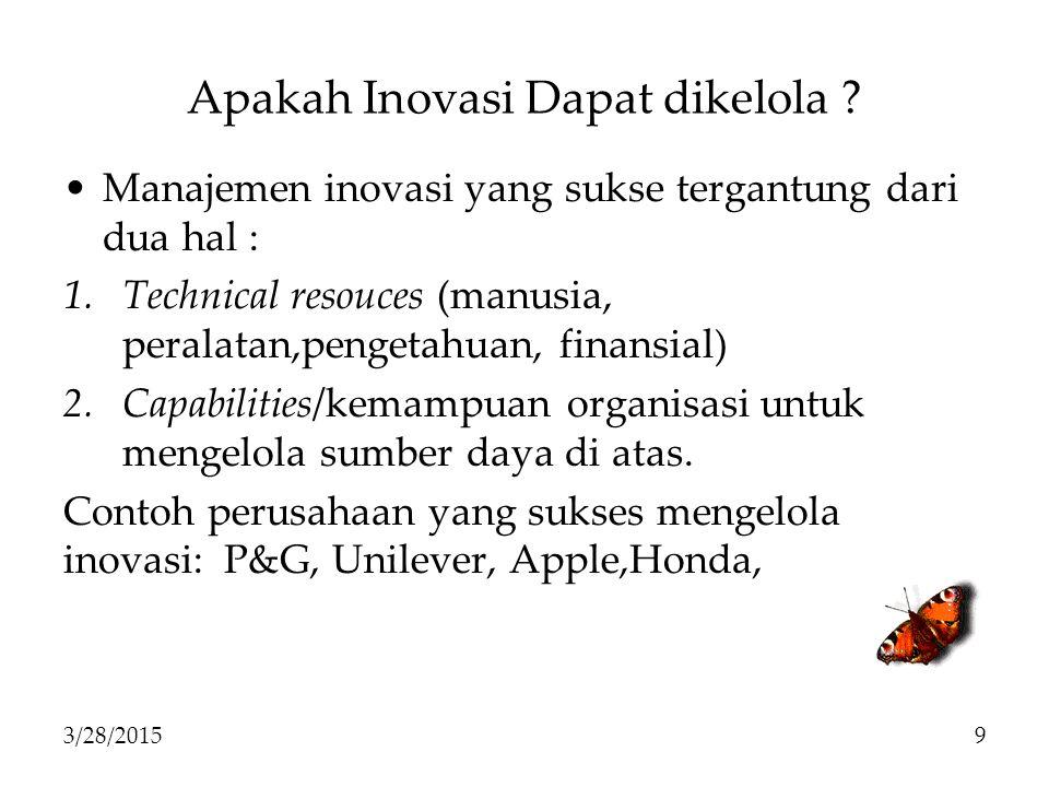 Manajemen inovasi yang sukse tergantung dari dua hal : 1.Technical resouces (manusia, peralatan,pengetahuan, finansial) 2.Capabilities/kemampuan organisasi untuk mengelola sumber daya di atas.