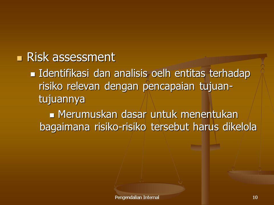 Pengendalian Internal10 Risk assessment Risk assessment Identifikasi dan analisis oelh entitas terhadap risiko relevan dengan pencapaian tujuan- tujua