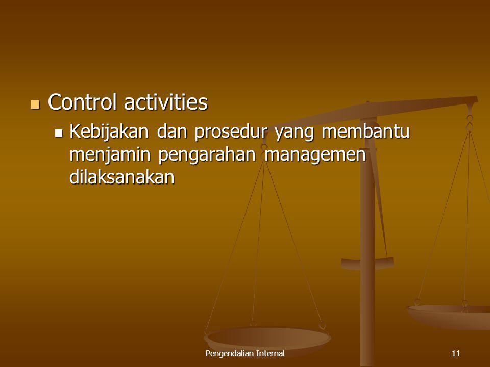 Pengendalian Internal11 Control activities Control activities Kebijakan dan prosedur yang membantu menjamin pengarahan managemen dilaksanakan Kebijaka