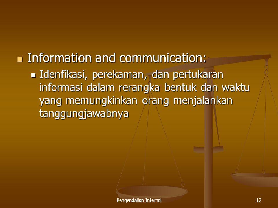 Pengendalian Internal12 Information and communication: Information and communication: Idenfikasi, perekaman, dan pertukaran informasi dalam rerangka b