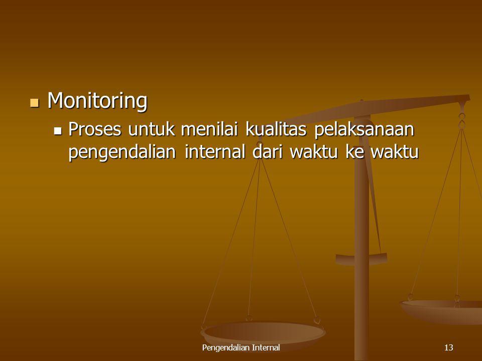 Pengendalian Internal13 Monitoring Monitoring Proses untuk menilai kualitas pelaksanaan pengendalian internal dari waktu ke waktu Proses untuk menilai
