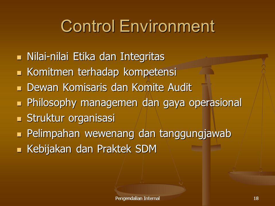 Pengendalian Internal18 Control Environment Nilai-nilai Etika dan Integritas Nilai-nilai Etika dan Integritas Komitmen terhadap kompetensi Komitmen te