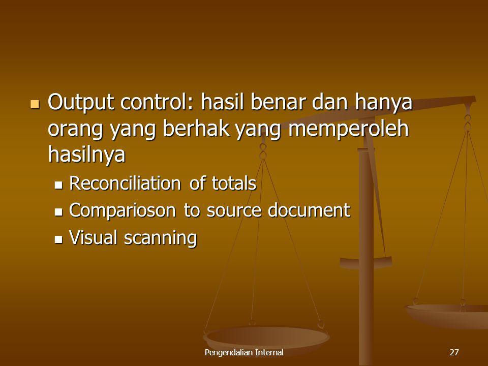Pengendalian Internal27 Output control: hasil benar dan hanya orang yang berhak yang memperoleh hasilnya Output control: hasil benar dan hanya orang y