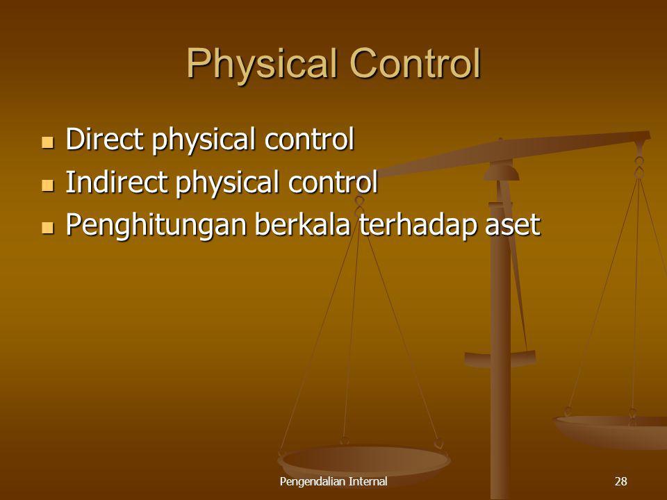 Pengendalian Internal28 Physical Control Direct physical control Direct physical control Indirect physical control Indirect physical control Penghitun