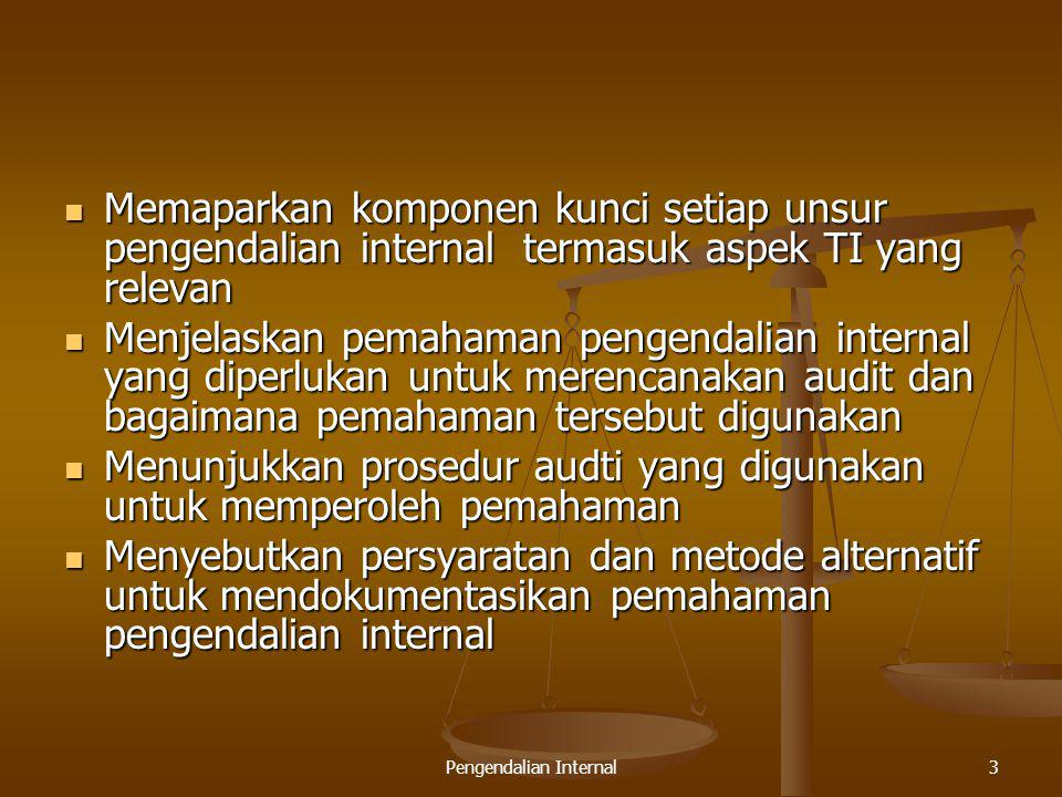 Pengendalian Internal4 Mengenal Istilah Pengendalian internal 1947  AICPA  Internal Control 1947  AICPA  Internal Control Internal Control System Internal Control System Accounting Control System Accounting Control System Administrative Control System Administrative Control System Internal Control Structure (SAS 55 -1988) Internal Control Structure (SAS 55 -1988) Control Environments Control Environments Accounting Systems Accounting Systems Control Procedures Control Procedures Internal Control Internal Control