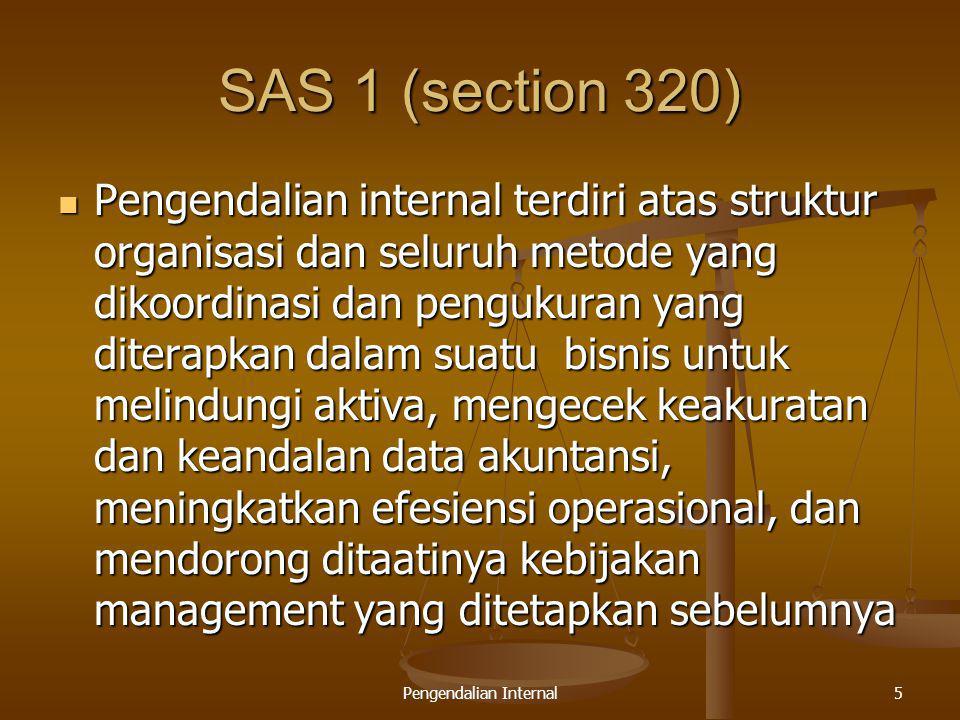 Pengendalian Internal5 SAS 1 (section 320) Pengendalian internal terdiri atas struktur organisasi dan seluruh metode yang dikoordinasi dan pengukuran