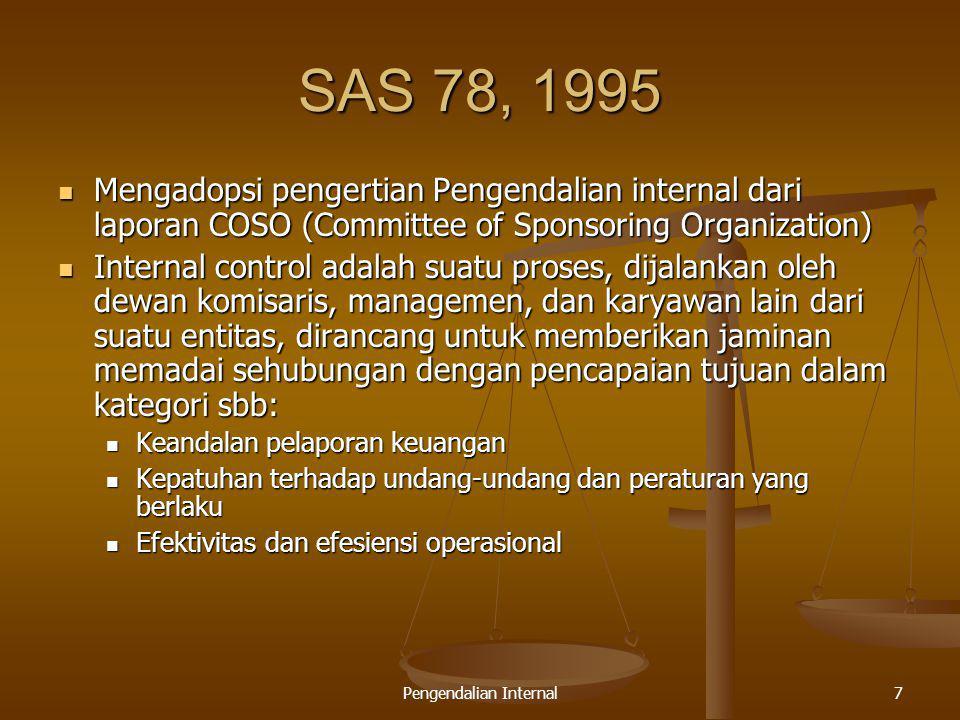 Pengendalian Internal7 SAS 78, 1995 Mengadopsi pengertian Pengendalian internal dari laporan COSO (Committee of Sponsoring Organization) Mengadopsi pe
