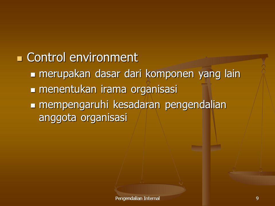 Pengendalian Internal9 Control environment Control environment merupakan dasar dari komponen yang lain merupakan dasar dari komponen yang lain menentu