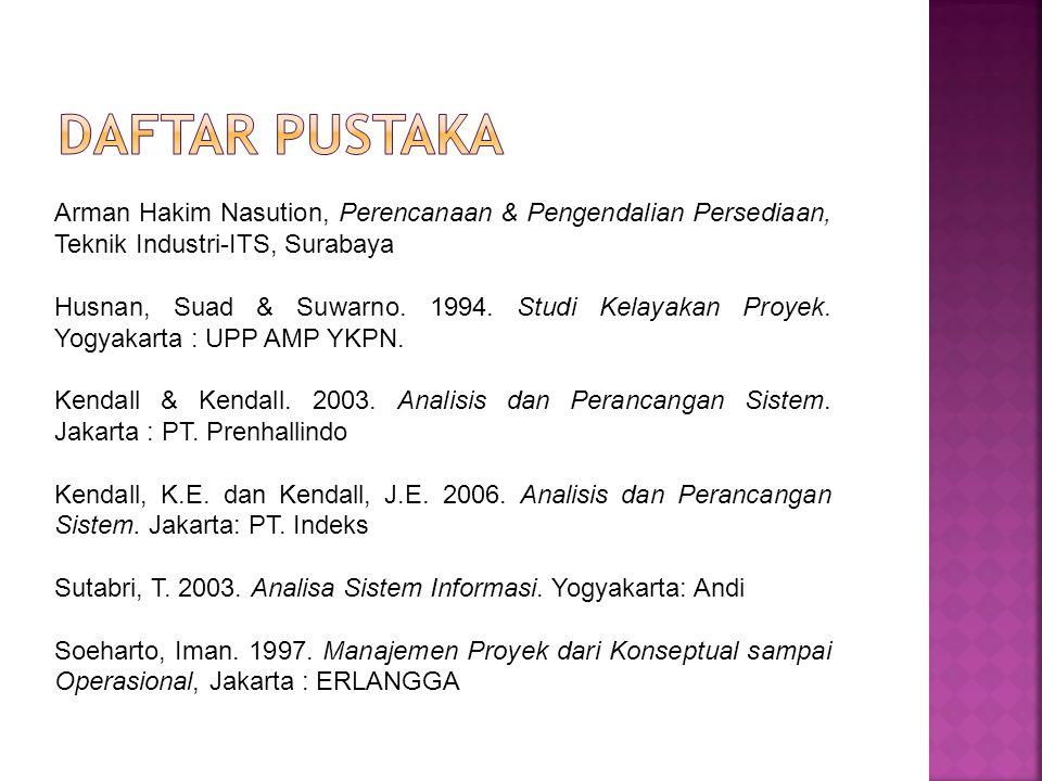Arman Hakim Nasution, Perencanaan & Pengendalian Persediaan, Teknik Industri-ITS, Surabaya Husnan, Suad & Suwarno. 1994. Studi Kelayakan Proyek. Yogya