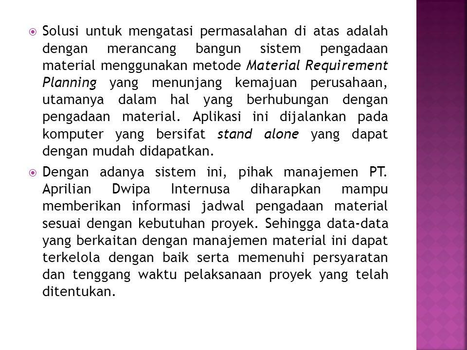 Material Requirement Planning (MRP) merupakan penjabaran dari jadwal setiap material yang menyusunnya.
