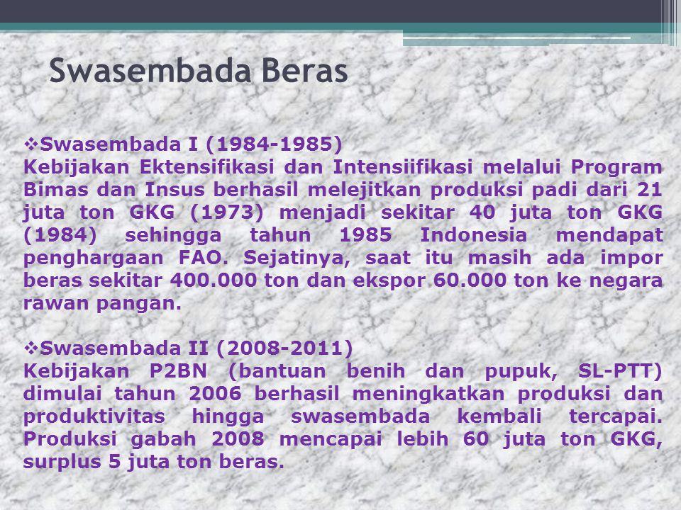 Swasembada Beras  Swasembada I (1984-1985) Kebijakan Ektensifikasi dan Intensiifikasi melalui Program Bimas dan Insus berhasil melejitkan produksi padi dari 21 juta ton GKG (1973) menjadi sekitar 40 juta ton GKG (1984) sehingga tahun 1985 Indonesia mendapat penghargaan FAO.