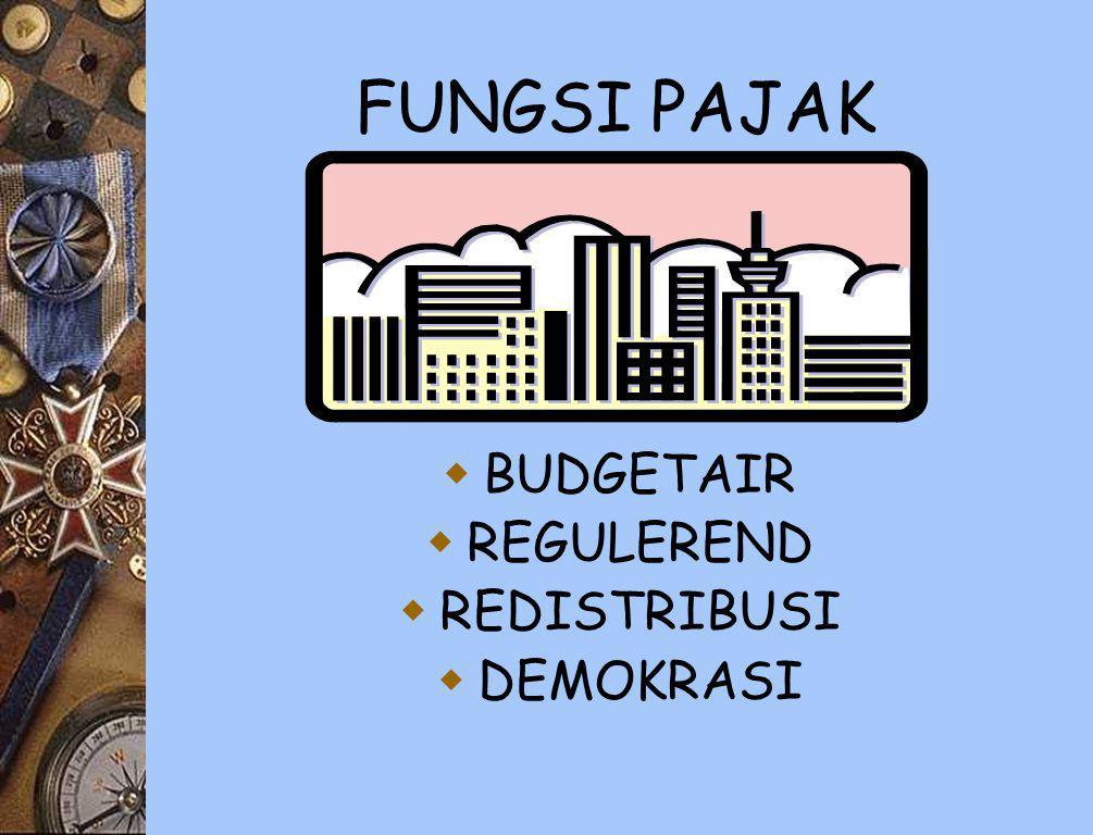 FUNGSI PAJAK  BUDGETAIR  REGULEREND  REDISTRIBUSI  DEMOKRASI