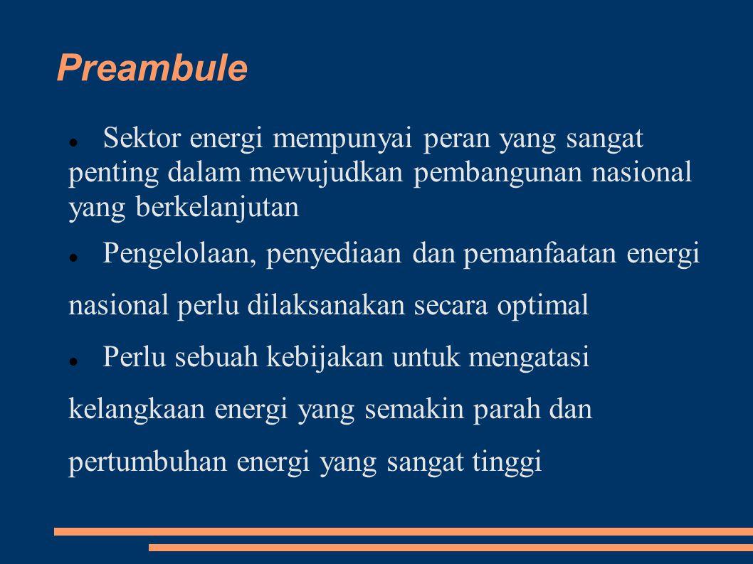 Preambule Sektor energi mempunyai peran yang sangat penting dalam mewujudkan pembangunan nasional yang berkelanjutan Pengelolaan, penyediaan dan peman