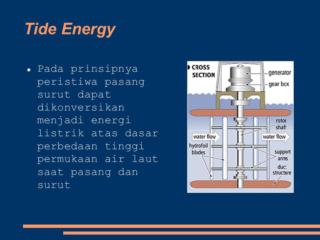 Tide Energy Pada prinsipnya peristiwa pasang surut dapat dikonversikan menjadi energi listrik atas dasar perbedaan tinggi permukaan air laut saat pasa