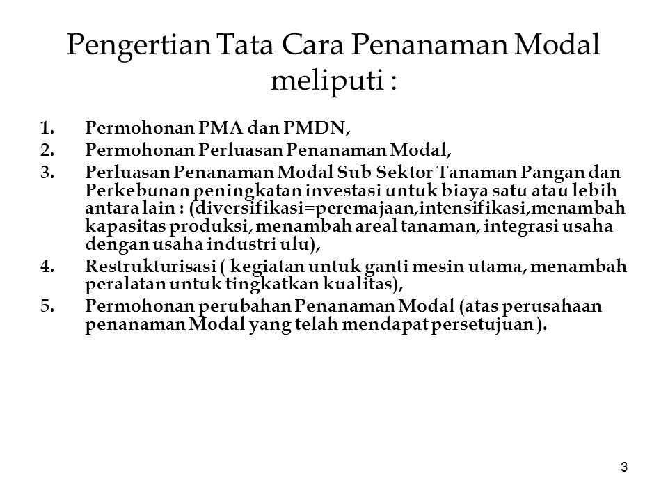 3 Pengertian Tata Cara Penanaman Modal meliputi : 1.Permohonan PMA dan PMDN, 2.Permohonan Perluasan Penanaman Modal, 3.Perluasan Penanaman Modal Sub S
