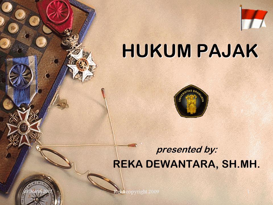 Reka copyright 2009 28 March 2015 1 HUKUM PAJAK presented by: REKA DEWANTARA, SH.MH.