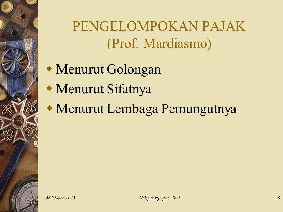Reka copyright 200928 March 2015 15 PENGELOMPOKAN PAJAK (Prof. Mardiasmo)  Menurut Golongan  Menurut Sifatnya  Menurut Lembaga Pemungutnya