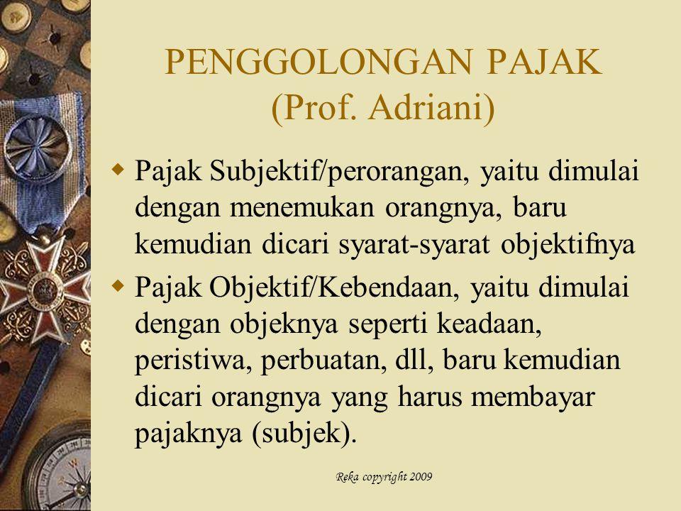 Reka copyright 2009 PENGGOLONGAN PAJAK (Prof. Adriani)  Pajak Subjektif/perorangan, yaitu dimulai dengan menemukan orangnya, baru kemudian dicari sya
