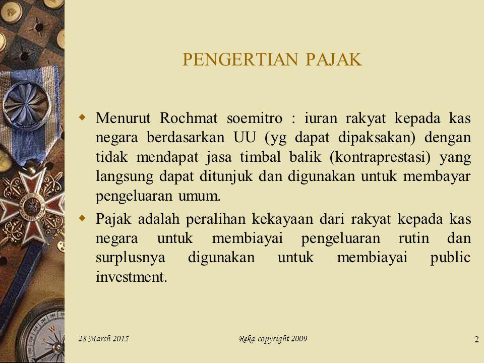 Reka copyright 200928 March 2015 2  Menurut Rochmat soemitro : iuran rakyat kepada kas negara berdasarkan UU (yg dapat dipaksakan) dengan tidak menda