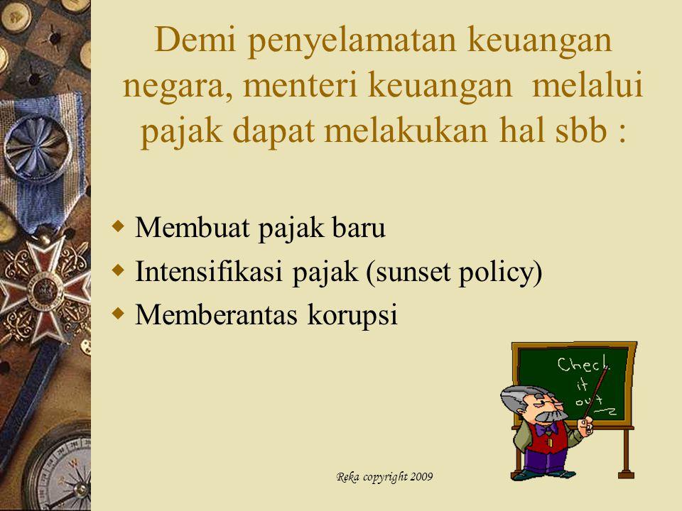 Reka copyright 2009 Demi penyelamatan keuangan negara, menteri keuangan melalui pajak dapat melakukan hal sbb :  Membuat pajak baru  Intensifikasi p
