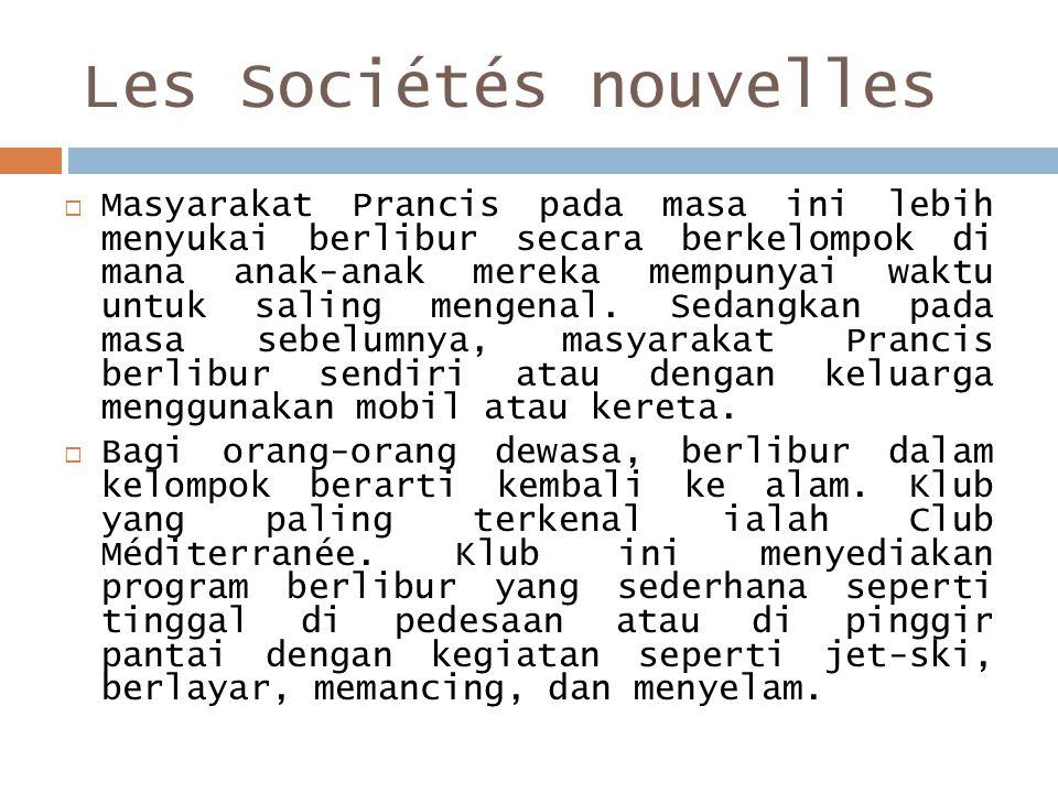 Les Sociétés nouvelles  Masyarakat Prancis pada masa ini lebih menyukai berlibur secara berkelompok di mana anak-anak mereka mempunyai waktu untuk saling mengenal.