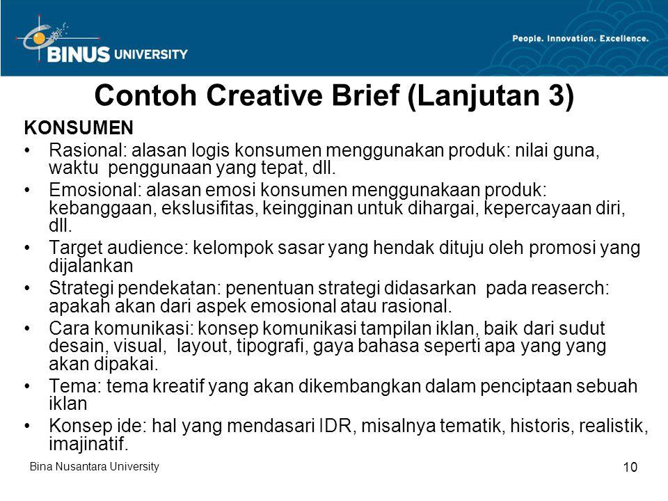 Contoh Creative Brief (Lanjutan 3) KONSUMEN Rasional: alasan logis konsumen menggunakan produk: nilai guna, waktu penggunaan yang tepat, dll. Emosiona