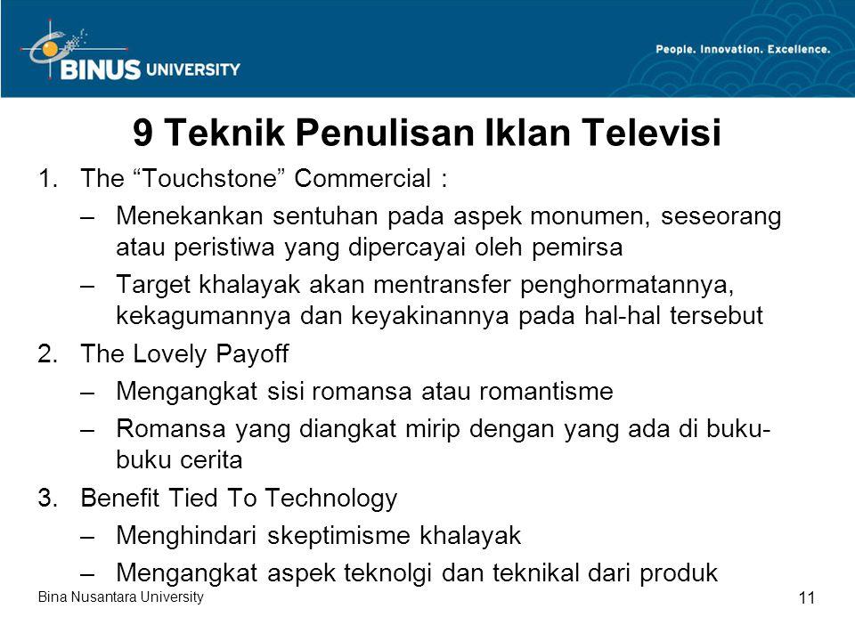 "9 Teknik Penulisan Iklan Televisi 1.The ""Touchstone"" Commercial : –Menekankan sentuhan pada aspek monumen, seseorang atau peristiwa yang dipercayai ol"