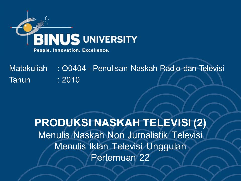 PRODUKSI NASKAH TELEVISI (2) Menulis Naskah Non Jurnalistik Televisi Menulis Iklan Televisi Unggulan Pertemuan 22 Matakuliah: O0404 - Penulisan Naskah