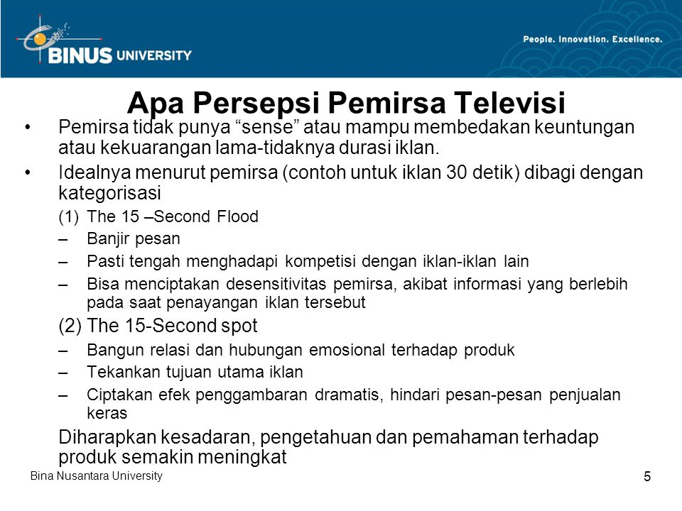 "Apa Persepsi Pemirsa Televisi Pemirsa tidak punya ""sense"" atau mampu membedakan keuntungan atau kekuarangan lama-tidaknya durasi iklan. Idealnya menur"