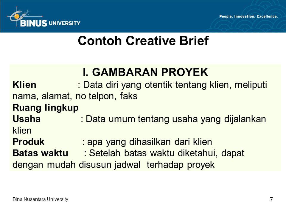 Contoh Creative Brief I. GAMBARAN PROYEK Klien : Data diri yang otentik tentang klien, meliputi nama, alamat, no telpon, faks Ruang lingkup Usaha : Da