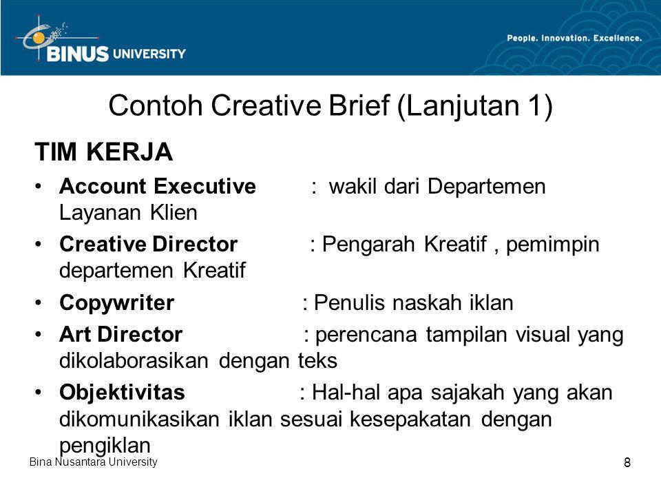 Contoh Creative Brief (Lanjutan 1) TIM KERJA Account Executive : wakil dari Departemen Layanan Klien Creative Director : Pengarah Kreatif, pemimpin de